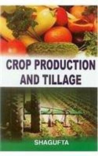 Crop Production and Tillage: Shagufta