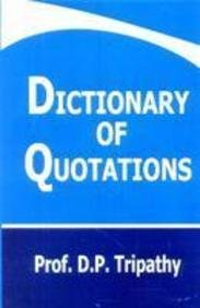 Dictionary of Quotations: Prof. D.P. Tripathy