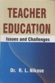 Teacher Education : Issues and Challenges: R.L. Nikosa