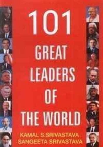 101 Great Leaders of the World: Kamal S. Srivastava,Sangeeta Srivastava