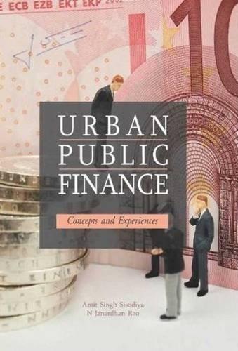 Urban Public Finance: Concepts and Experiences: Amit Singh Sisodiya,