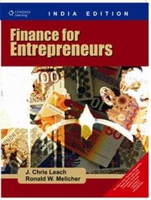 Finance for Entrepreneurs: J. Chris Leach,Ronald W. Melicher