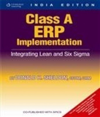 Class A ERP Implementation: Integrating Lean and Six Sigma (India Edition): Donald H. Sheldon