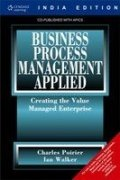 9788131508930: Business Process Management Applied: Creating the Value Managed Enterprise