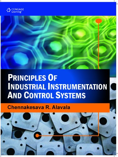 Principles of Industrial Instrumentation and Control Systems: Chennakesava R. Alavala