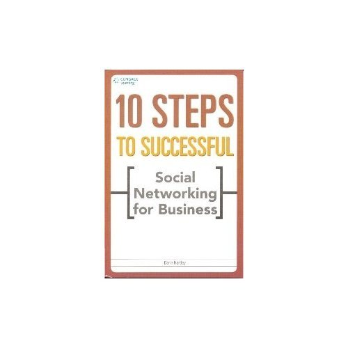 10 Steps to Successful Social Networking for Business: Darin Hartley