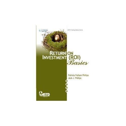 Return on Investment (ROI) Basics: Jack J. Phillips,Patricia Pulliam Phillips