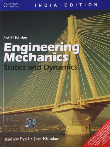 Engineering Mechanics: Statics and Dynamics,SI (Third Edition): Andrew Pytel,Jaan Kiusalaas