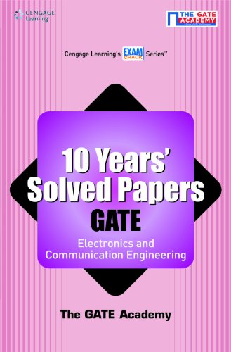 10 Years? Solved Papers GATE: Electronics and Communication Engineering: The GATE Academy