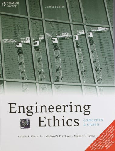 Engineering Ethics: Concepts and Cases (Fourth Edition): Charles E. Harris,Michael J. Rabins,...