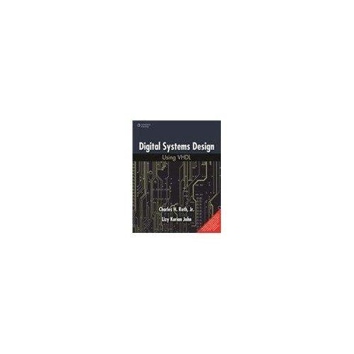 Digital System Design Using VHDL: Charles H. Roth, Jr.,Lizy Kurian John