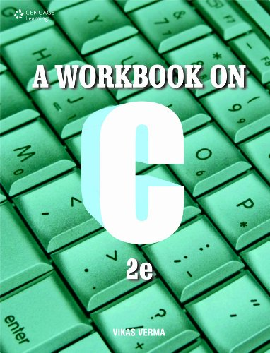A Workbook on C (Second Edition): Vikas Verma