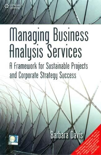 Managing Business Analysis Services: A Framework for Sustainable Projects and Corporate Strategy ...