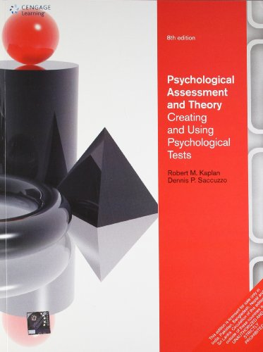 Psychological Assessment and Theory: Creating and Using: Dennis P. Saccuzzo,Robert