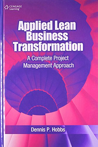 Applied Lean Business Transformation: A Complete Project Management Approach: Dennis P. Hobbs