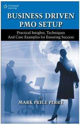 9788131522288: BUSINESS DRIVEN PMO SETUP : PRACTICAL INSIGHTS, TECHNIQUES AND CASE EXAMPLES FOR ENSURING SUCCESS