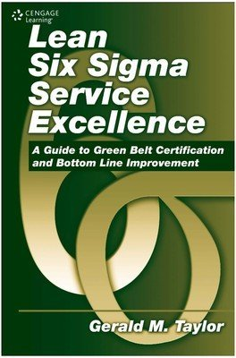 Lean Six Sigma Service Excellence: A Guide to Green Belt Certification and Bottom Line Improvement:...