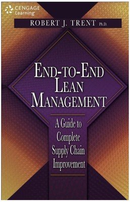 End-To-End Lean Management: A Guide to Complete Supply Chain Improvement: Robert J. Trent