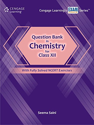 Question Bank in Chemistry for Class XII: With Fully Solved NCERT Exercises: Seema Saini