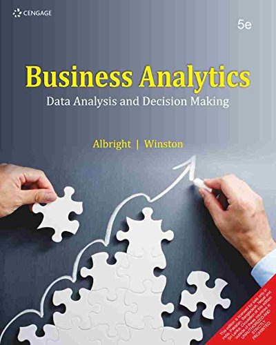 Business Analytics: Data Analysis and Decision Making: S. Christian Albright,Wayne L. Winston