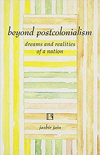 Beyond Postcolonialism : Dreams and Realities of: Jasbir Jain