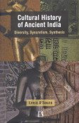 Cultural History of Ancient India: Diversity, Syncretism, Synthesis: Leela D'Souza