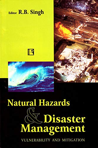 Natural Hazards and Disaster Management : Vulnerability and Mitigation: R B Singh