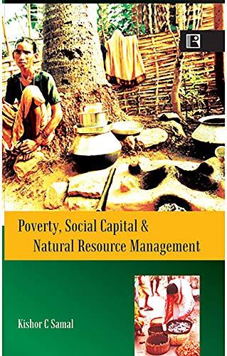 Poverty, Social Capital and Natural Resource Management: Kishor C. Samal