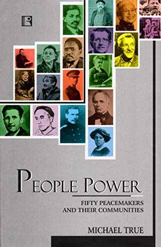 People Power : Fifty Peacemakers and Their Communities: Michael True