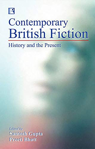 Contemporary British Fiction: Santosh Gupta and Preeti Bhatt (eds)
