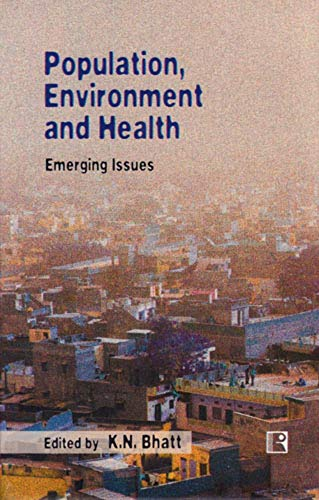 Population, Environment and Health - Emerging Issues: Bhatt, K. N.