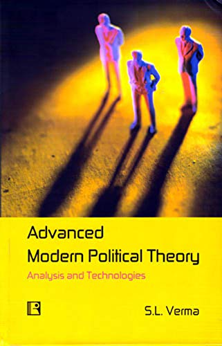 Advanced Modern Political Theory: Analysis and Technologies: S.L. Verma