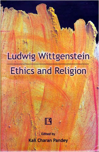 Ludwig Wittgenstein : Ethics and Religion: Kali Charan Pandey
