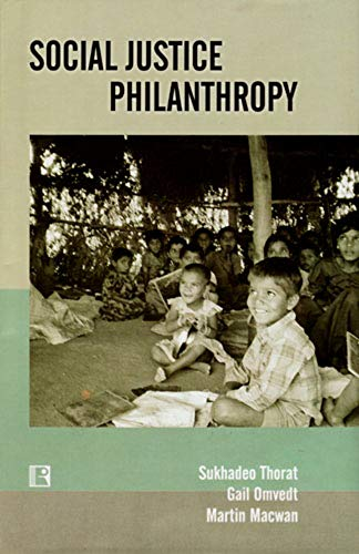 Social Justice Philanthropy: Approaches and Strategies of Funding Organizations: S. Thorat, Gail ...