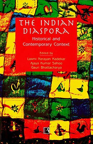 THE INDIAN DIASPORA: Historical and Contemporary Context: Laxmi Narayan Kadekar,