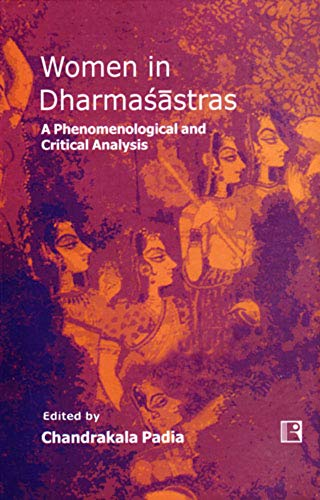 Women in Dharmasastras : A Phenomenological and Critical Analysis: Chandrakala Padha
