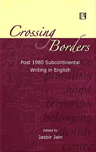 Crossing Borders: Post 1980 Subcontinental Writing in: Jasbir Jain (ed.)
