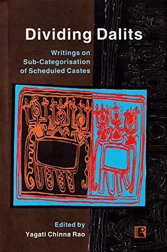 Dividing Dalits: Writings on Sub-Categorisation of Scheduled: Yagati Chinna Rao