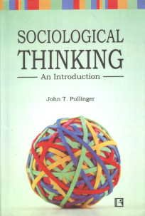 Sociological Thinking: An Introduction: John T. Pullinger