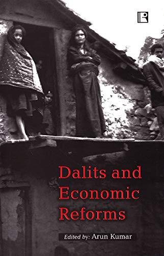 Dalits and Economic Reforms: Arun Kumar (Ed.)