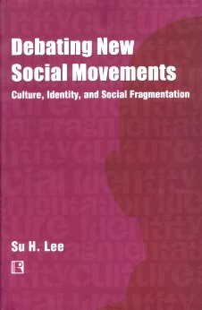 Debating New Social Movements: Culture, Identity, and Social Fragmentation: Su H. Lee