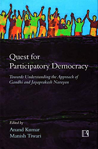 QUEST FOR PARTICIPATORY DEMOCRACY: Towards Understanding the Approach of Gandhi and Jayaprakash N...