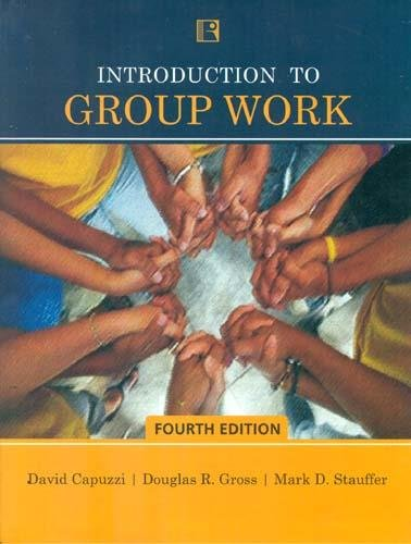 Introduction To Group Work (4th Edition) ,: David Capuzzi, Douglas