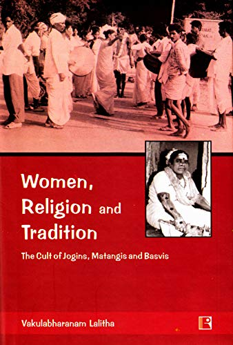 Women, Religion And Tradition : The Cult of Jogins, Matangis and Basvis: Vakulabharanam Lalitha