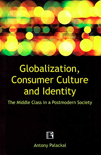 Globalization, Consumer Cultural and Identity: The Middle Class in a Postmodern Society: Antony ...