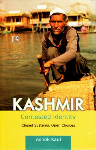 Kashmir: Contested Identity: Closed Systems, Open Choices: Ashok Kaul