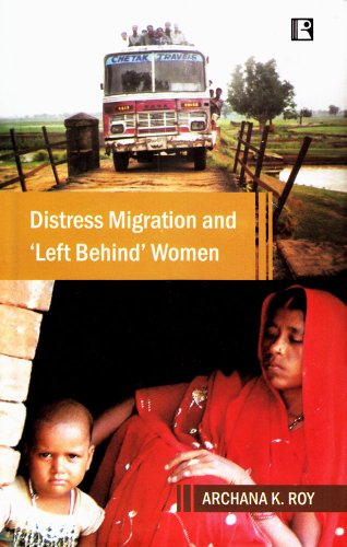 Distress Migration and Left Behind Women: Roy Archana K.
