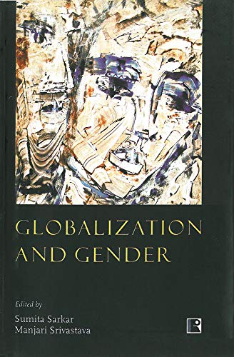 Globalization and Gender: Edited by Sumita Sarkar and Manjari Srivastava