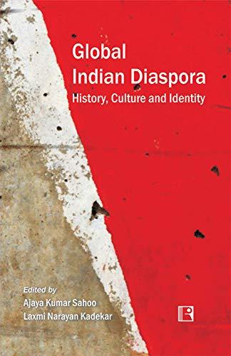 Global Indian Diaspora: History, Culture and Identity: Ajaya Kumar Sahoo