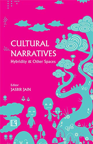 Cultural Narratives : Hybridity and Other Spaces: Edited by Jasbir